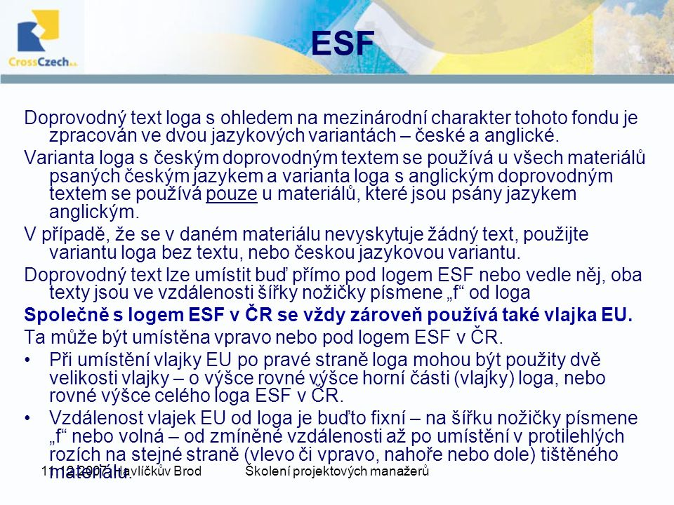 11.12.2007, Havlíčkův BrodŠkolení projektových manažerů ESF Doprovodný text loga s ohledem na mezinárodní charakter tohoto fondu je zpracován ve dvou jazykových variantách – české a anglické.