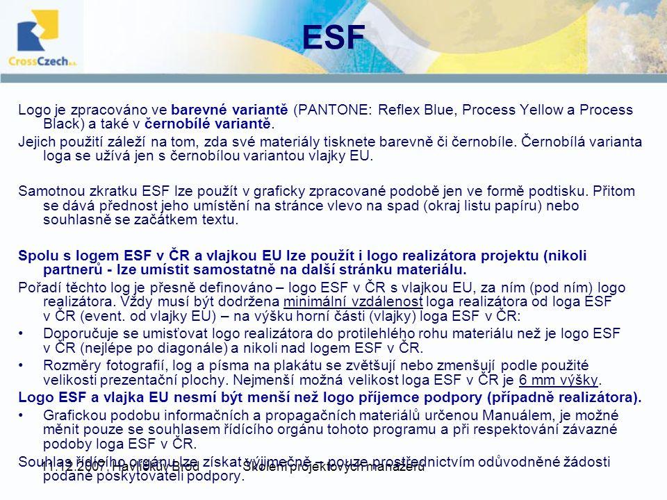 11.12.2007, Havlíčkův BrodŠkolení projektových manažerů ESF Logo je zpracováno ve barevné variantě (PANTONE: Reflex Blue, Process Yellow a Process Black) a také v černobílé variantě.