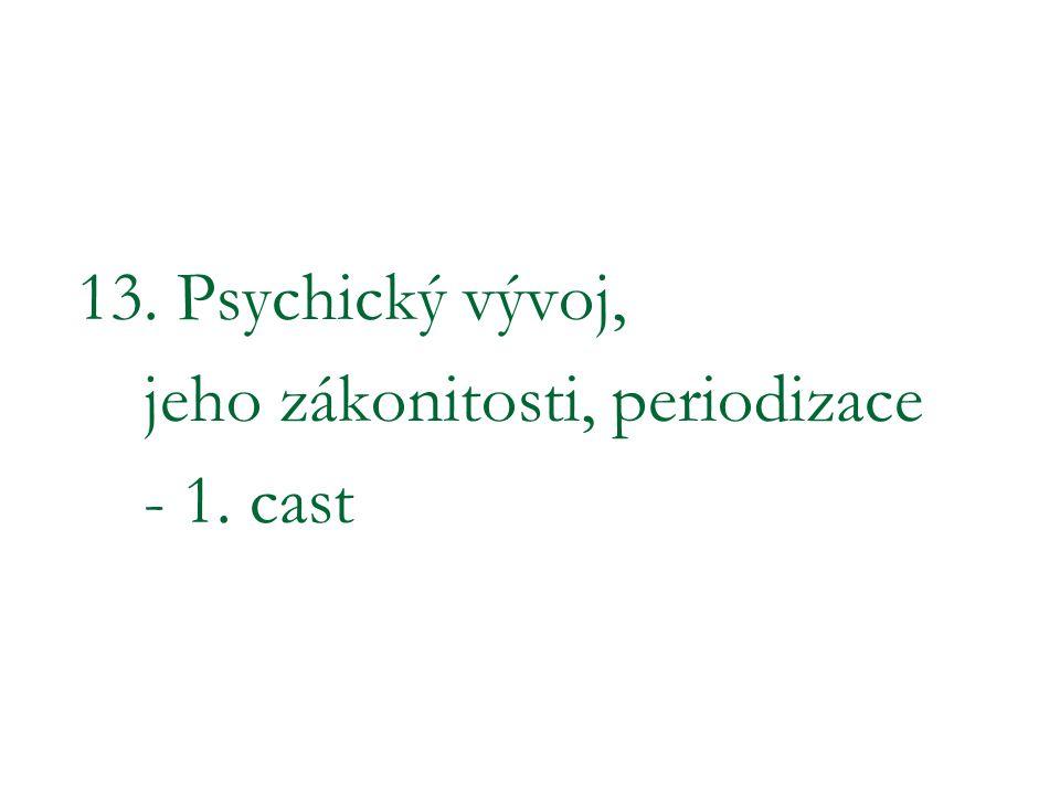 13. Psychický vývoj, jeho zákonitosti, periodizace - 1. cast