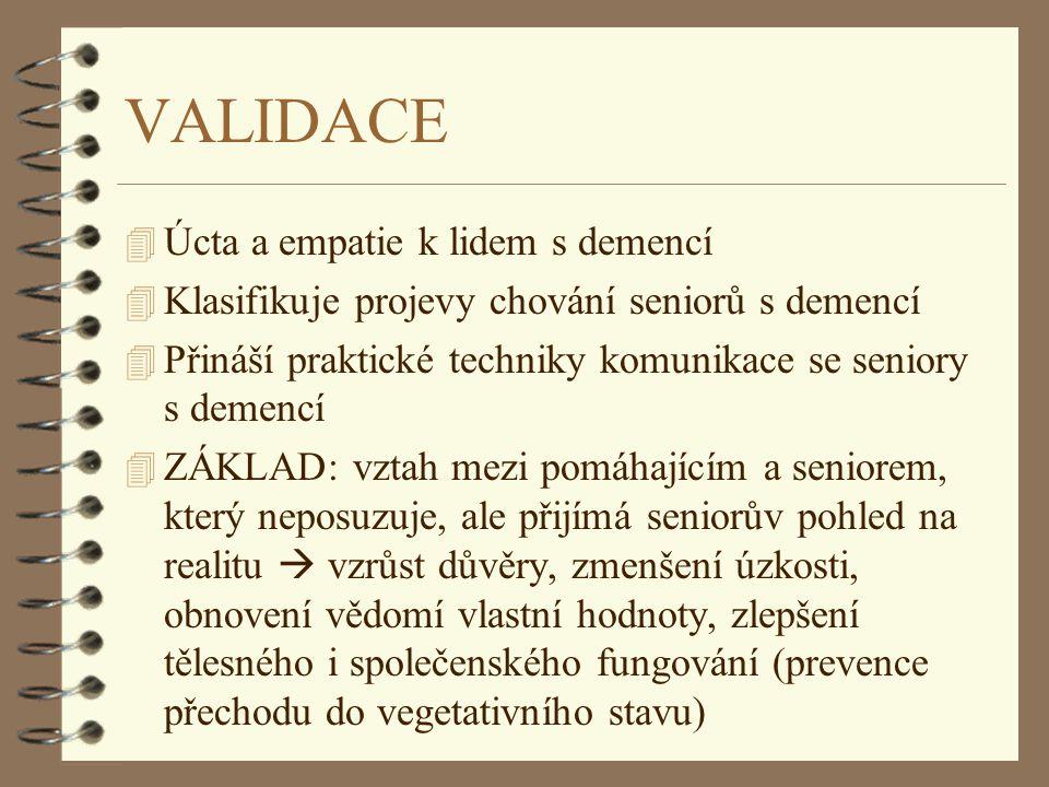 VALIDACE 4 Úcta a empatie k lidem s demencí 4 Klasifikuje projevy chování seniorů s demencí 4 Přináší praktické techniky komunikace se seniory s demen