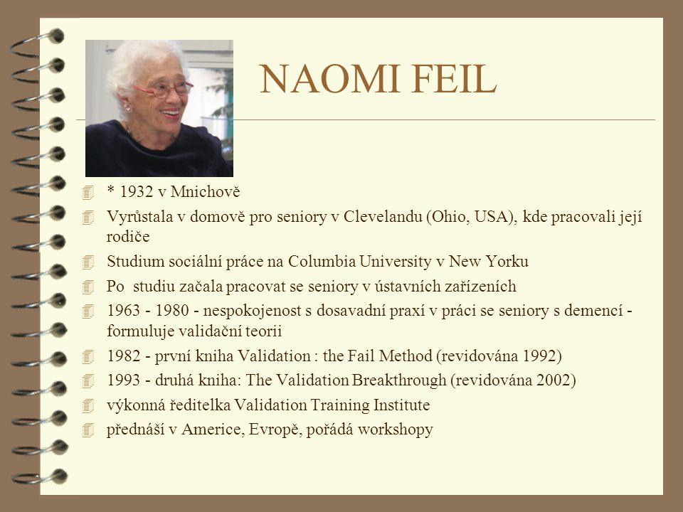 NAOMI FEIL 4 * 1932 v Mnichově 4 Vyrůstala v domově pro seniory v Clevelandu (Ohio, USA), kde pracovali její rodiče 4 Studium sociální práce na Columb