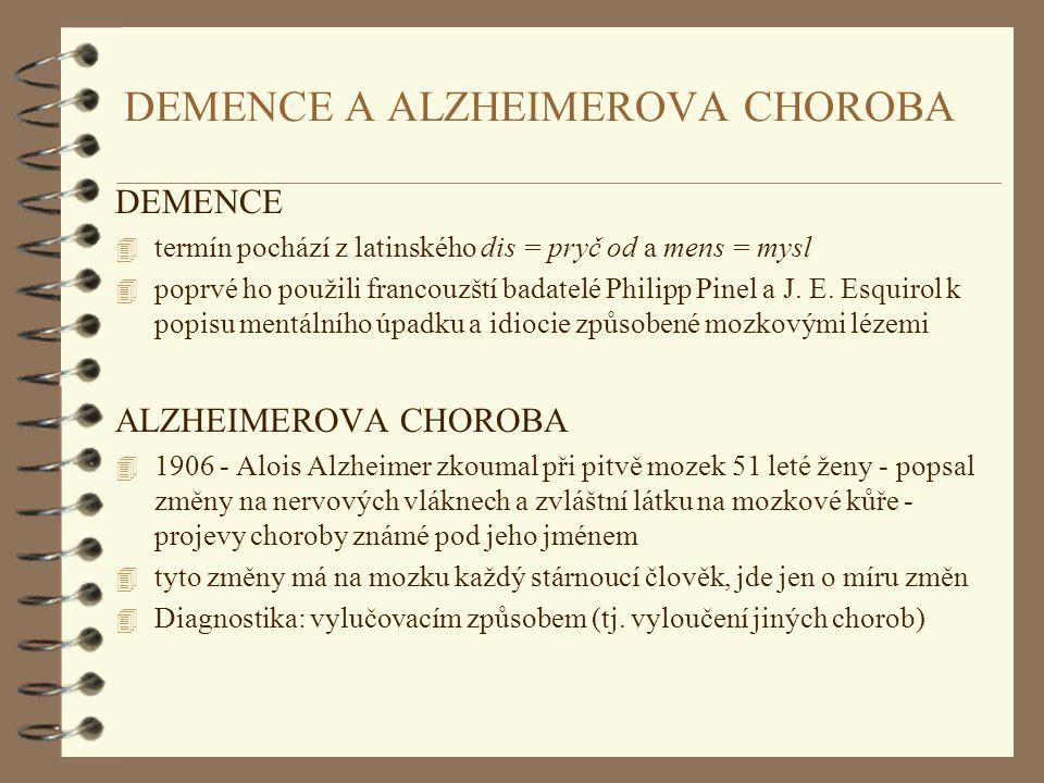Azheimerova choroba Úbytek v následujících oblastech: 4 paměť 4 orientace 4 úsudek 4 logické myšlení 4 abstraktní myšlení 4 adekvátní emocionální reakce 4 rozsah pozornosti 4 provádění činností každodenního života