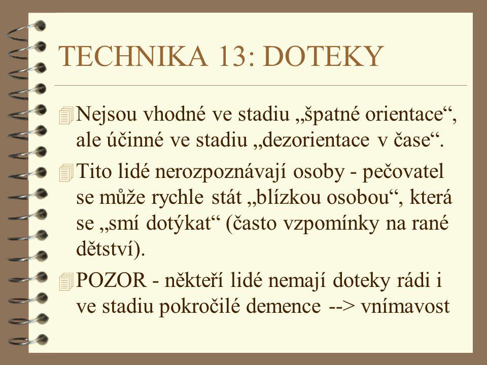 """TECHNIKA 13: DOTEKY 4 Nejsou vhodné ve stadiu """"špatné orientace"""", ale účinné ve stadiu """"dezorientace v čase"""". 4 Tito lidé nerozpoznávají osoby - pečov"""