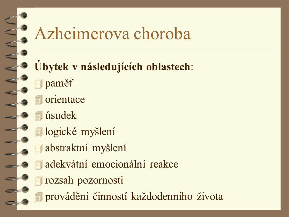 Azheimerova choroba Úbytek v následujících oblastech: 4 paměť 4 orientace 4 úsudek 4 logické myšlení 4 abstraktní myšlení 4 adekvátní emocionální reak