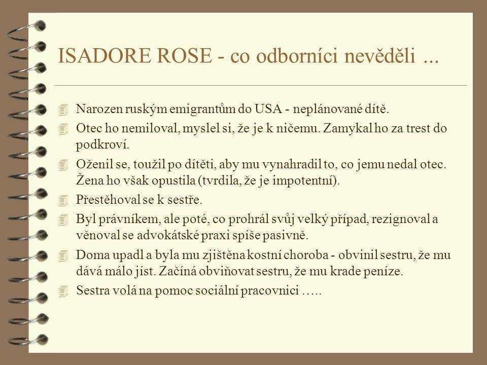 ISADORE ROSE - co odborníci nevěděli... 4 Narozen ruským emigrantům do USA - neplánované dítě. 4 Otec ho nemiloval, myslel si, že je k ničemu. Zamykal