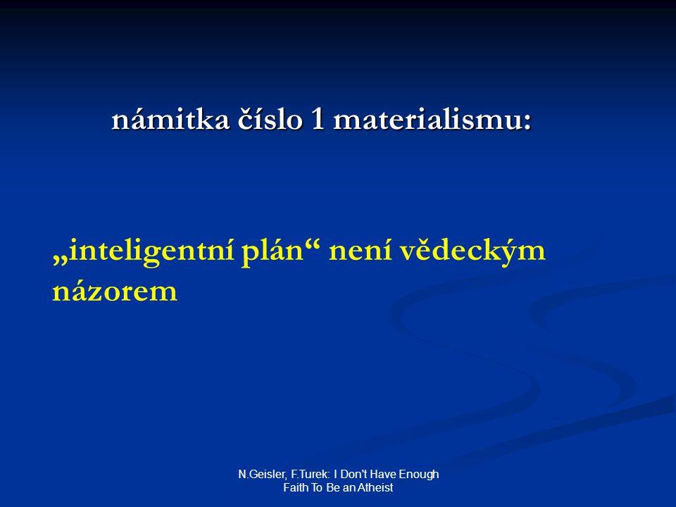 """N.Geisler, F.Turek: I Don t Have Enough Faith To Be an Atheist námitka číslo 1 materialismu: """"inteligentní plán není vědeckým názorem"""