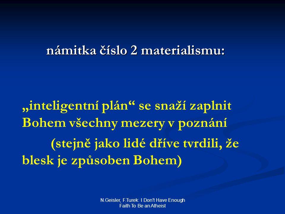 """N.Geisler, F.Turek: I Don t Have Enough Faith To Be an Atheist námitka číslo 2 materialismu: """"inteligentní plán se snaží zaplnit Bohem všechny mezery v poznání (stejně jako lidé dříve tvrdili, že blesk je způsoben Bohem)"""