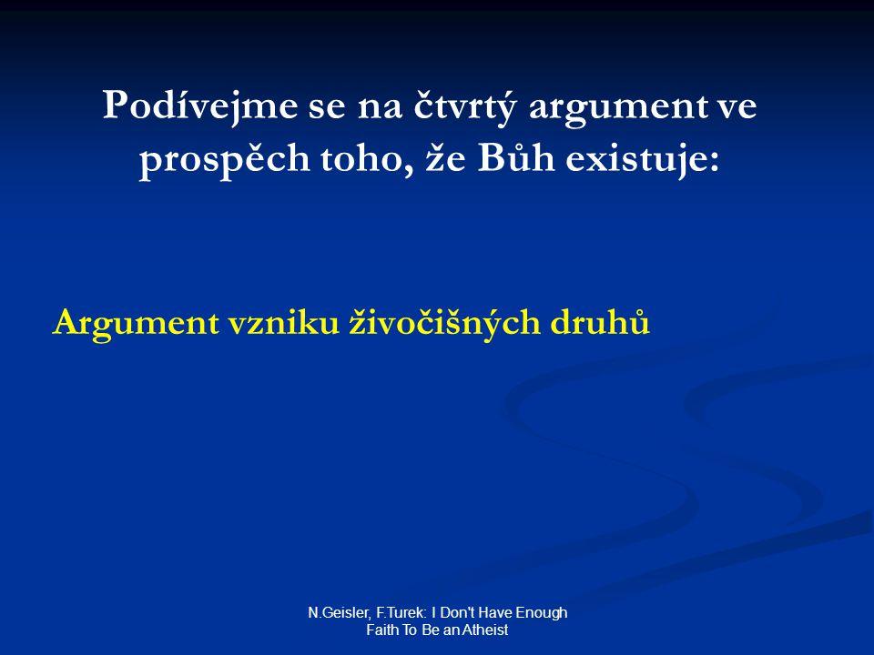 N.Geisler, F.Turek: I Don t Have Enough Faith To Be an Atheist Podívejme se na čtvrtý argument ve prospěch toho, že Bůh existuje: Argument vzniku živočišných druhů