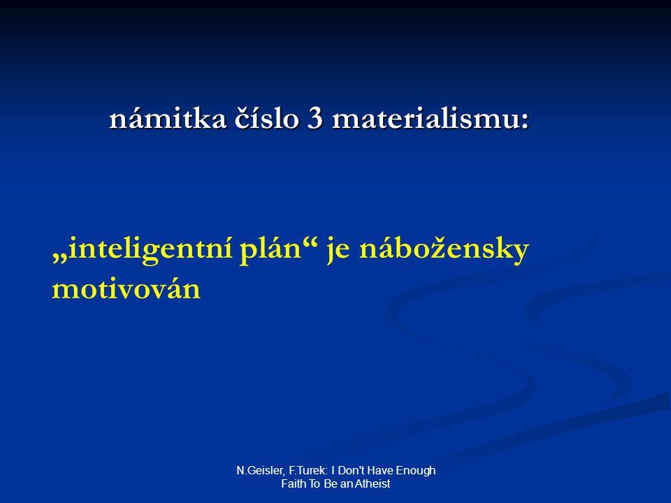 """N.Geisler, F.Turek: I Don t Have Enough Faith To Be an Atheist námitka číslo 3 materialismu: """"inteligentní plán je nábožensky motivován"""