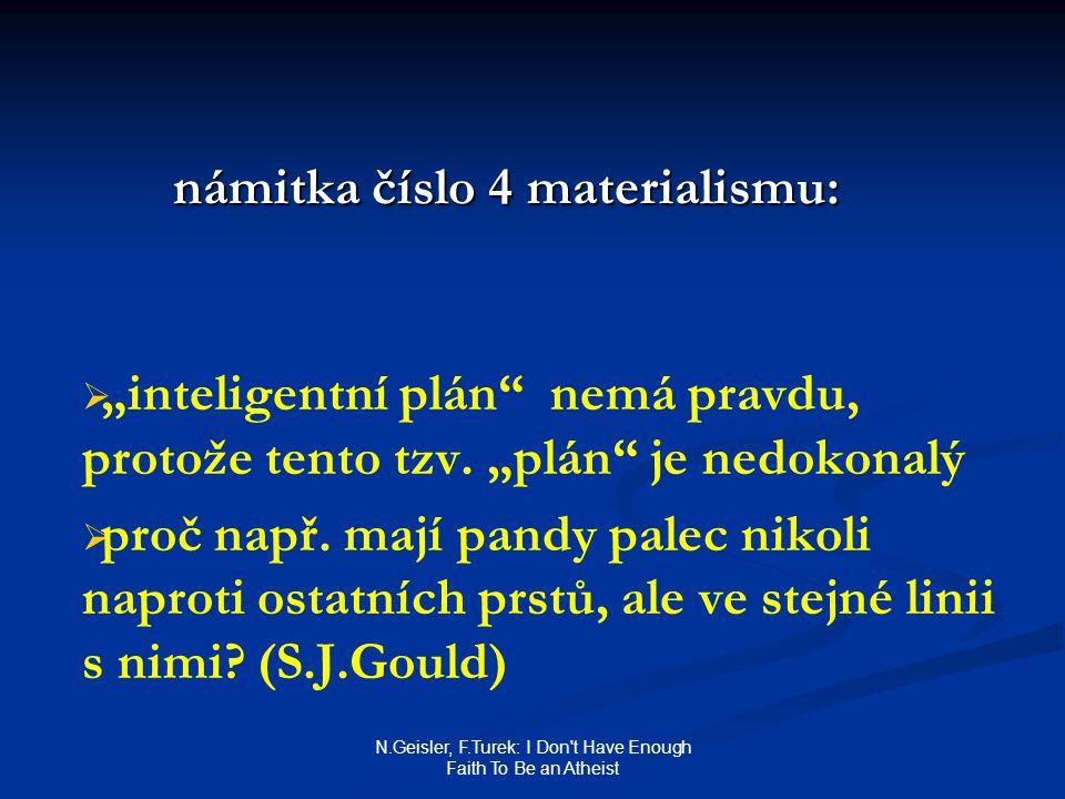 """N.Geisler, F.Turek: I Don t Have Enough Faith To Be an Atheist námitka číslo 4 materialismu:   """"inteligentní plán nemá pravdu, protože tento tzv."""