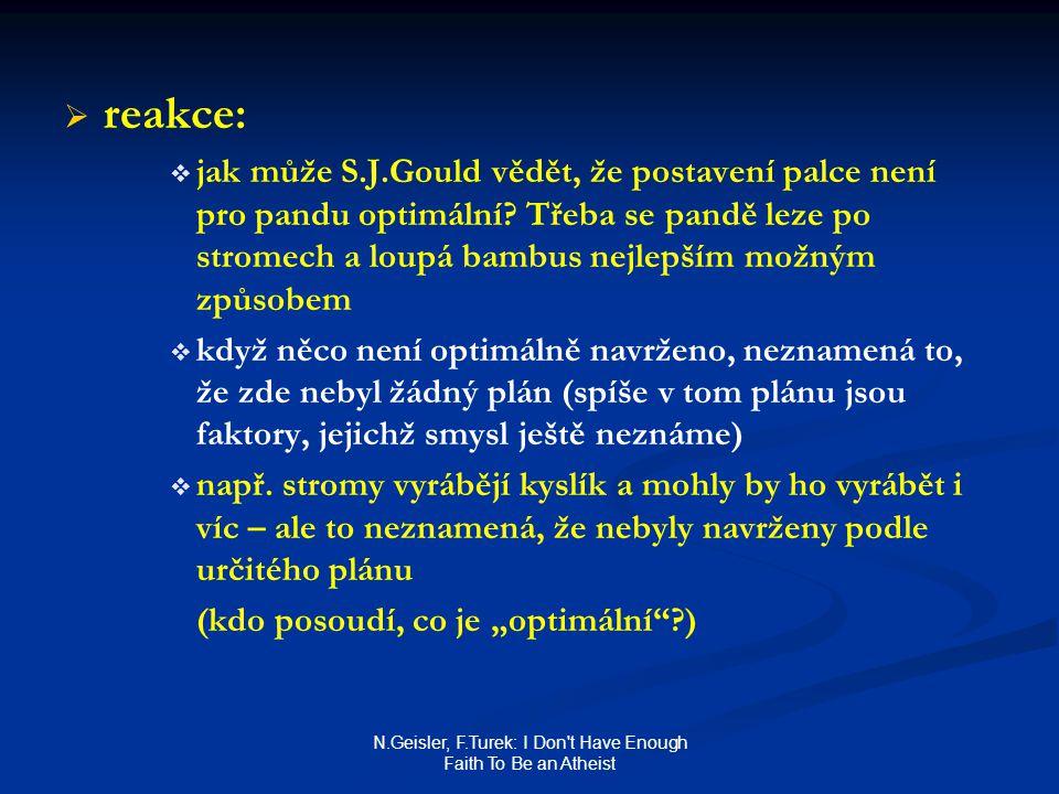N.Geisler, F.Turek: I Don t Have Enough Faith To Be an Atheist   reakce:   jak může S.J.Gould vědět, že postavení palce není pro pandu optimální.
