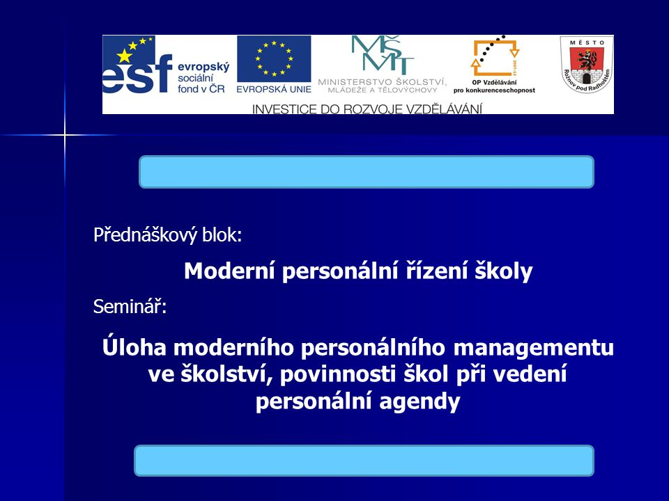 Přednáškový blok: Moderní personální řízení školy Seminář: Úloha moderního personálního managementu ve školství, povinnosti škol při vedení personální