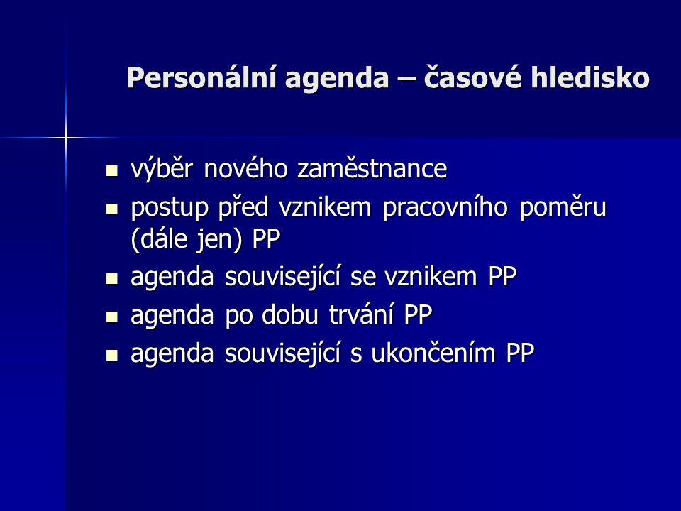 Personální agenda – časové hledisko výběr nového zaměstnance výběr nového zaměstnance postup před vznikem pracovního poměru (dále jen) PP postup před