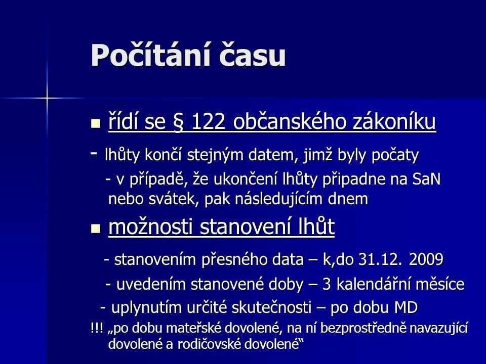 Počítání času řídí se § 122 občanského zákoníku řídí se § 122 občanského zákoníku - lhůty končí stejným datem, jimž byly počaty - v případě, že ukonče
