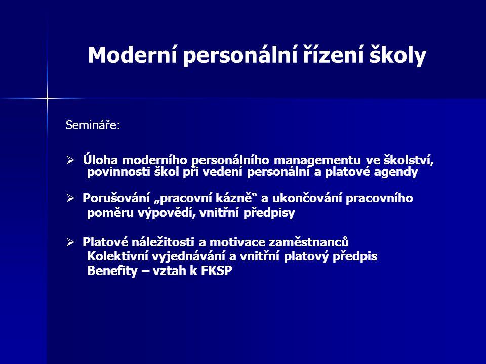 Moderní personální řízení školy Semináře:  Úloha moderního personálního managementu ve školství, povinnosti škol při vedení personální a platové agen