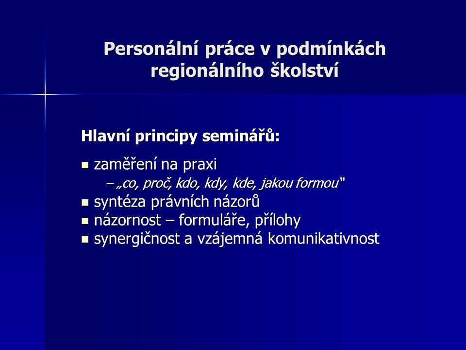 """Personální práce v podmínkách regionálního školství Hlavní principy seminářů: zaměření na praxi zaměření na praxi – """"co, proč, kdo, kdy, kde, jakou fo"""