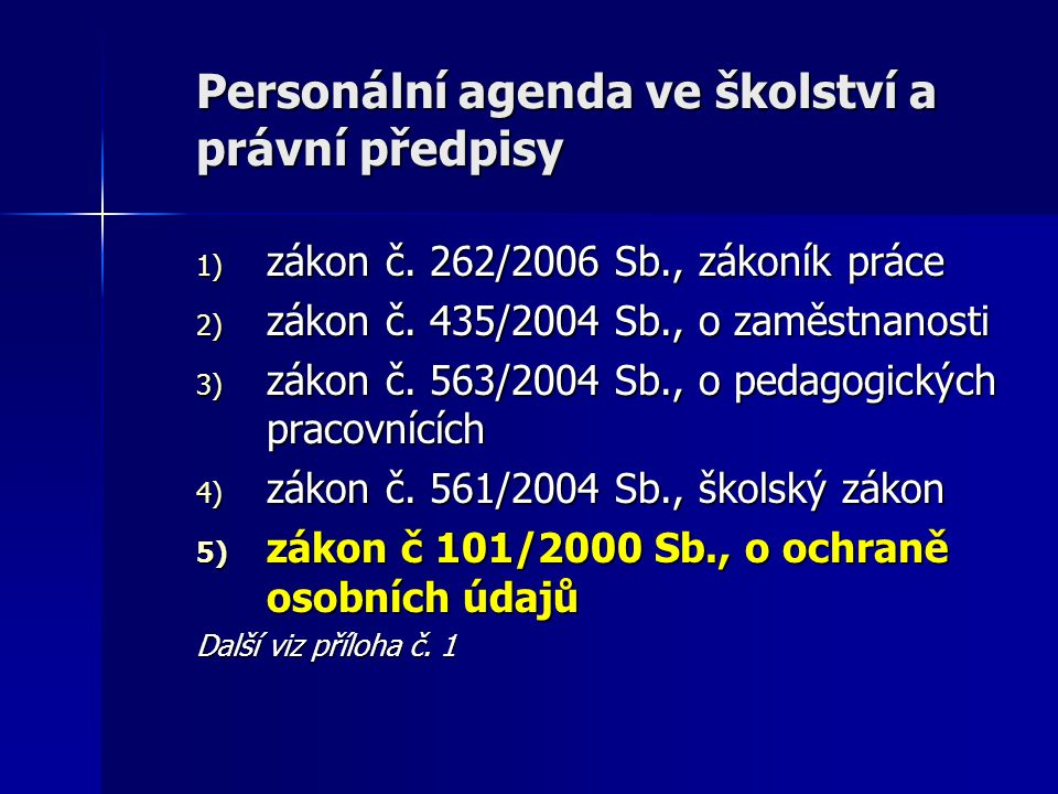 Personální agenda ve školství a právní předpisy 1) zákon č. 262/2006 Sb., zákoník práce 2) zákon č. 435/2004 Sb., o zaměstnanosti 3) zákon č. 563/2004