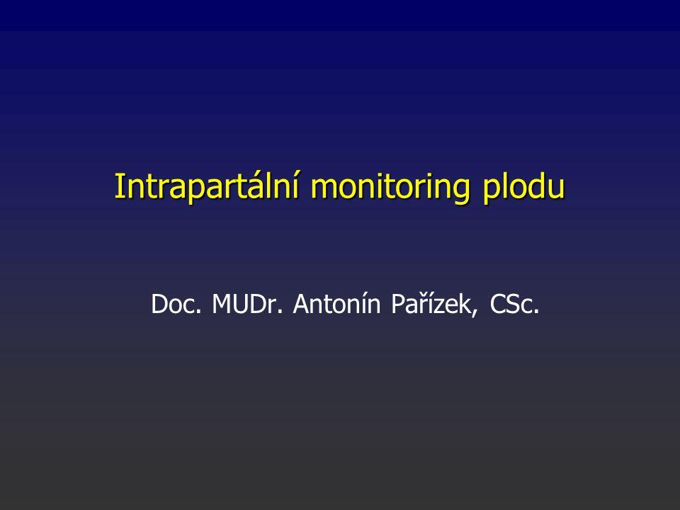 Intrapartální monitoring plodu Doc. MUDr. Antonín Pařízek, CSc.