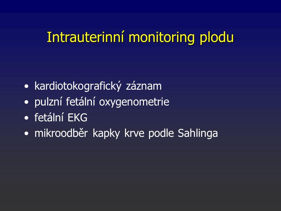 Intrauterinní monitoring plodu kardiotokografický záznam pulzní fetální oxygenometrie fetální EKG mikroodběr kapky krve podle Sahlinga