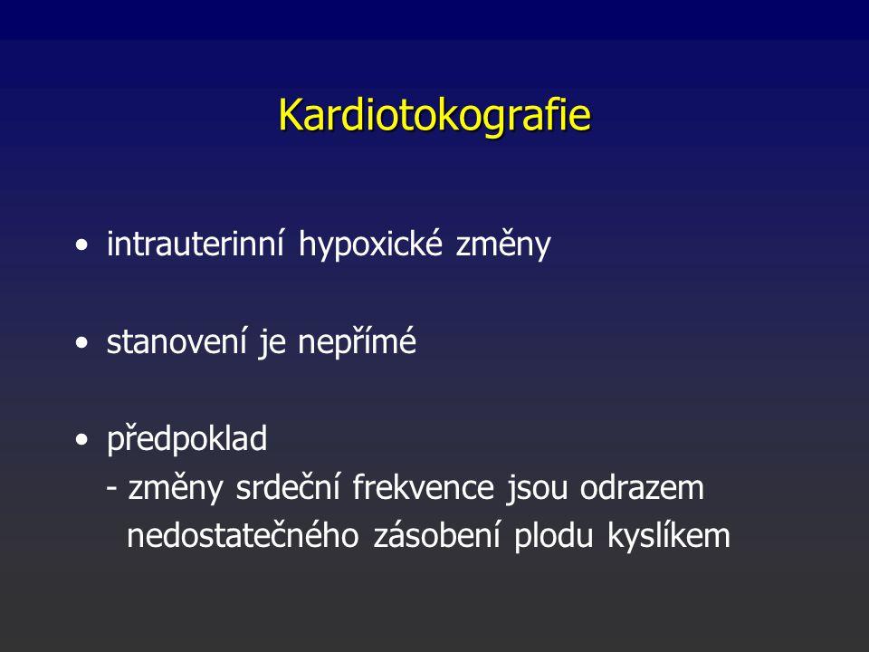 Kardiotokografie intrauterinní hypoxické změny stanovení je nepřímé předpoklad - změny srdeční frekvence jsou odrazem nedostatečného zásobení plodu kyslíkem