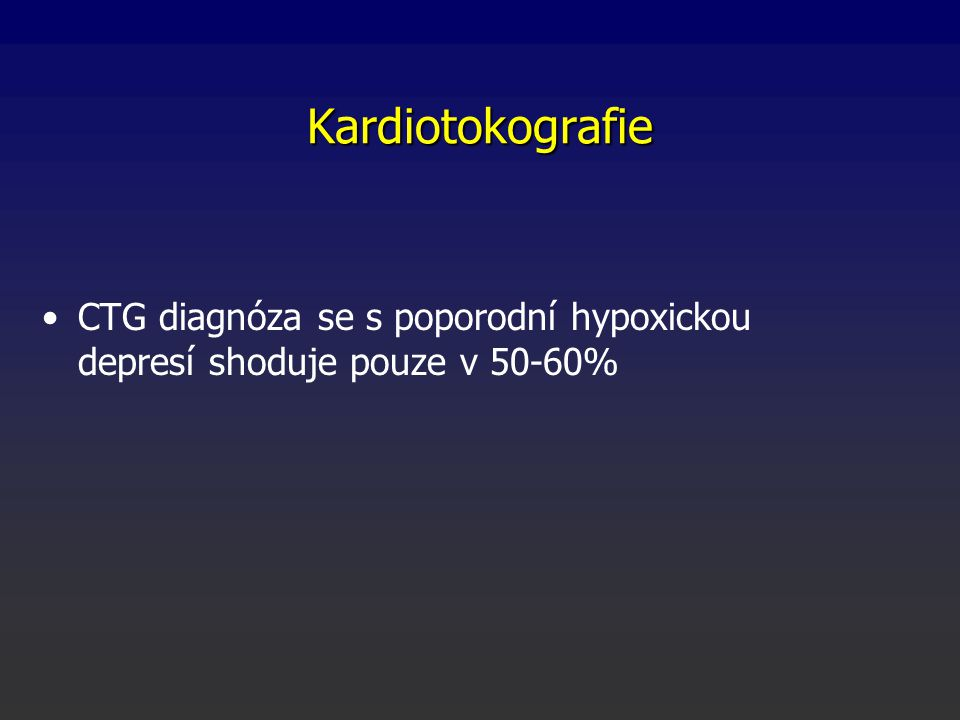 Kardiotokografie CTG diagnóza se s poporodní hypoxickou depresí shoduje pouze v 50-60%