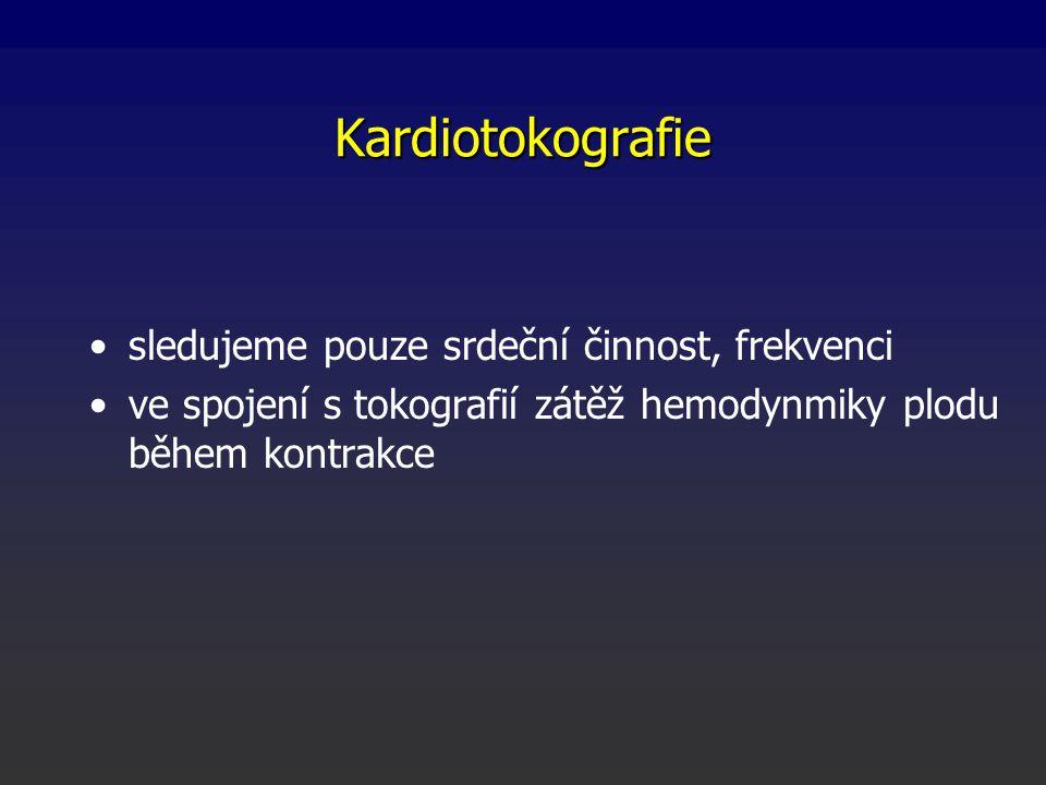 Kardiotokografie sledujeme pouze srdeční činnost, frekvenci ve spojení s tokografií zátěž hemodynmiky plodu během kontrakce