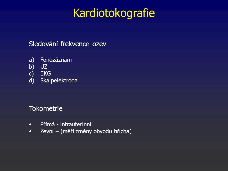 Kardiotokografie Sledování frekvence ozev a)Fonozáznam b)UZ c)EKG d)Skalpelektroda Tokometrie Přímá - intrauterinní Zevní – (měří změny obvodu břicha)