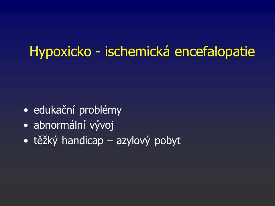 Hypoxicko - ischemická encefalopatie edukační problémy abnormální vývoj těžký handicap – azylový pobyt