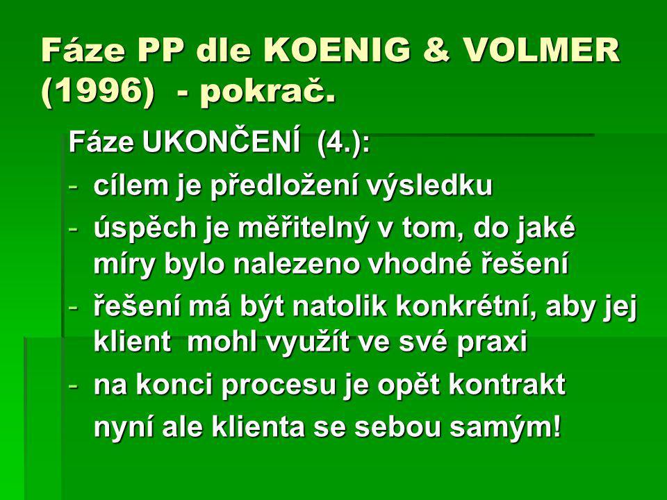 Fáze PP dle KOENIG & VOLMER (1996) - pokrač. Fáze UKONČENÍ (4.): -cílem je předložení výsledku -úspěch je měřitelný v tom, do jaké míry bylo nalezeno