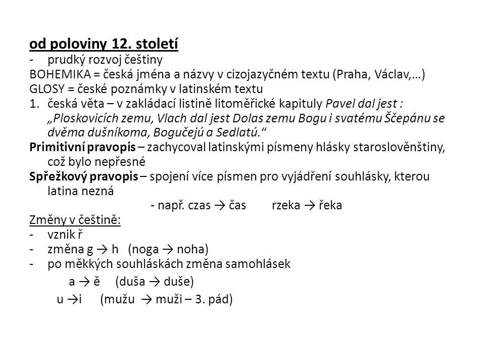od poloviny 12. století -prudký rozvoj češtiny BOHEMIKA = česká jména a názvy v cizojazyčném textu (Praha, Václav,…) GLOSY = české poznámky v latinské