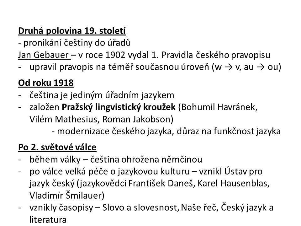 Druhá polovina 19. století - pronikání češtiny do úřadů Jan Gebauer – v roce 1902 vydal 1. Pravidla českého pravopisu -upravil pravopis na téměř souča