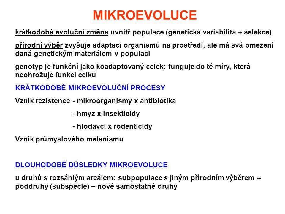 MIKROEVOLUCE krátkodobá evoluční změna uvnitř populace (genetická variabilita + selekce) přírodní výběr zvyšuje adaptaci organismů na prostředí, ale m