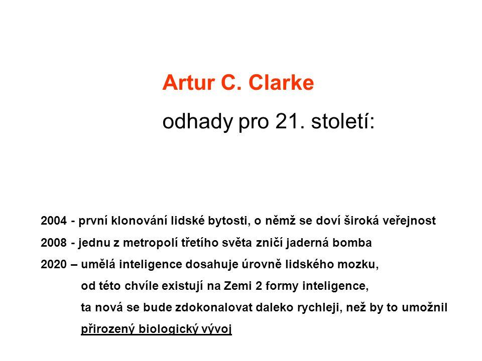 Artur C. Clarke odhady pro 21. století: 2004 - první klonování lidské bytosti, o němž se doví široká veřejnost 2008 - jednu z metropolí třetího světa