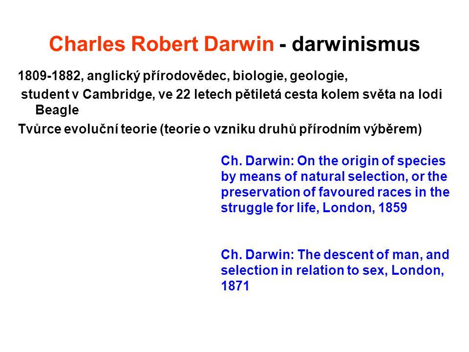 Charles Robert Darwin - darwinismus 1809-1882, anglický přírodovědec, biologie, geologie, student v Cambridge, ve 22 letech pětiletá cesta kolem světa