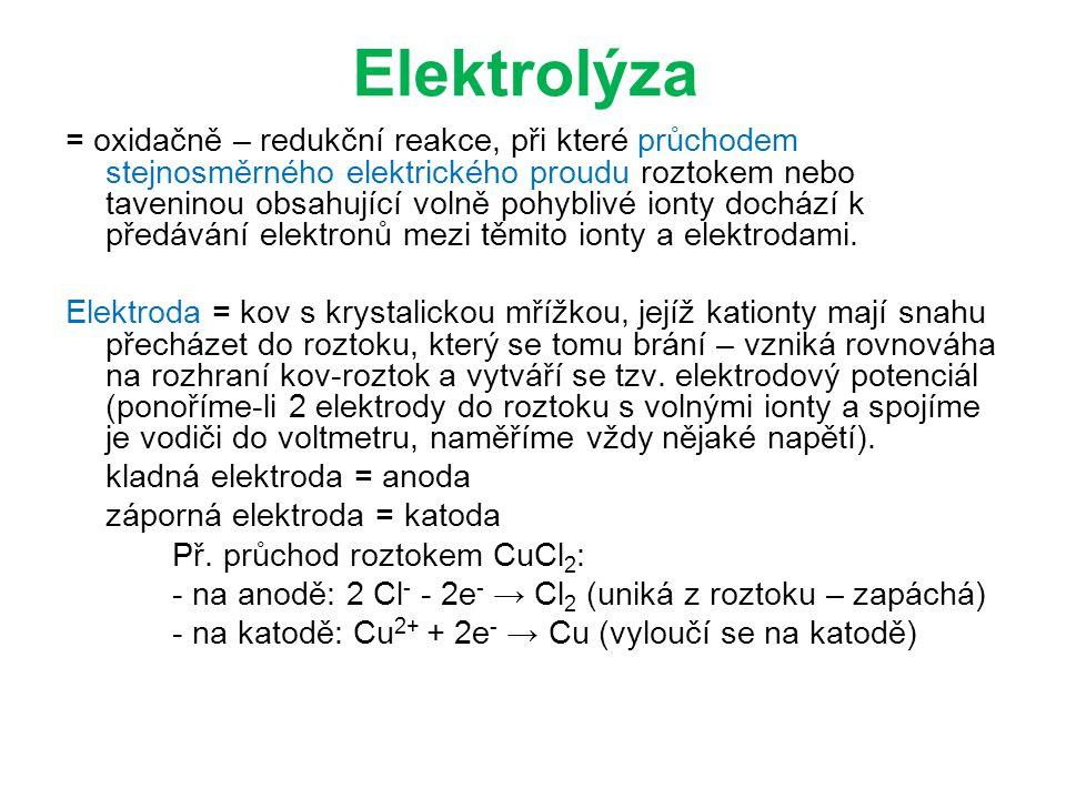 Elektrolýza = oxidačně – redukční reakce, při které průchodem stejnosměrného elektrického proudu roztokem nebo taveninou obsahující volně pohyblivé ionty dochází k předávání elektronů mezi těmito ionty a elektrodami.