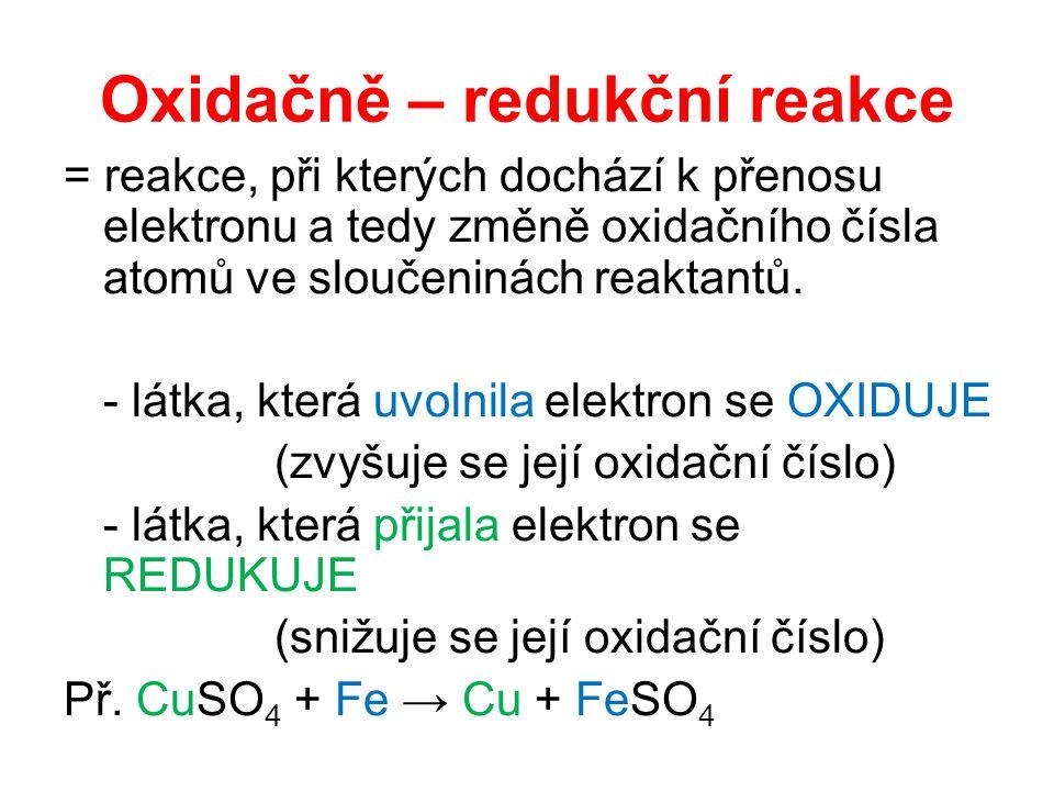 Oxidačně – redukční reakce = reakce, při kterých dochází k přenosu elektronu a tedy změně oxidačního čísla atomů ve sloučeninách reaktantů.