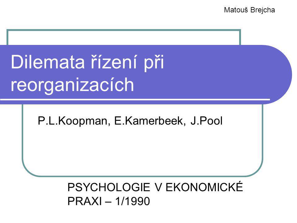 Dilemata řízení při reorganizacích P.L.Koopman, E.Kamerbeek, J.Pool PSYCHOLOGIE V EKONOMICKÉ PRAXI – 1/1990 Matouš Brejcha