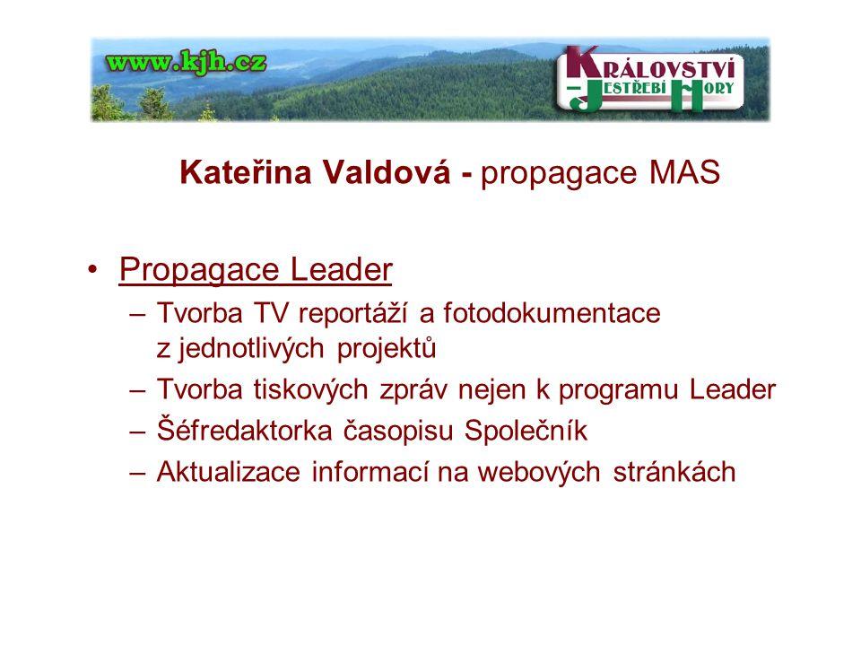 Kateřina Valdová - propagace MAS Propagace Leader –Tvorba TV reportáží a fotodokumentace z jednotlivých projektů –Tvorba tiskových zpráv nejen k programu Leader –Šéfredaktorka časopisu Společník –Aktualizace informací na webových stránkách