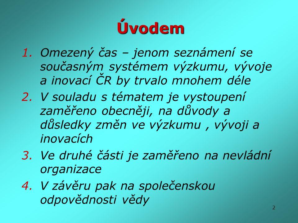 2 Úvodem 1.Omezený čas – jenom seznámení se současným systémem výzkumu, vývoje a inovací ČR by trvalo mnohem déle 2.V souladu s tématem je vystoupení