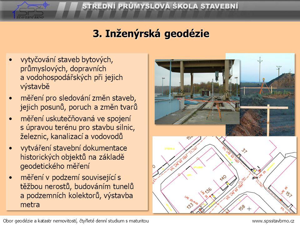 3. Inženýrská geodézie vytyčování staveb bytových, průmyslových, dopravních a vodohospodářských při jejich výstavbě měření pro sledování změn staveb,