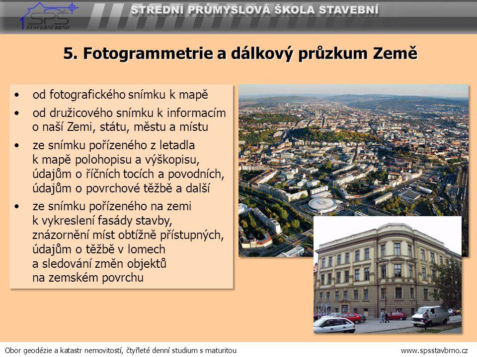 5. Fotogrammetrie a dálkový průzkum Země od fotografického snímku k mapě od družicového snímku k informacím o naší Zemi, státu, městu a místu ze snímk