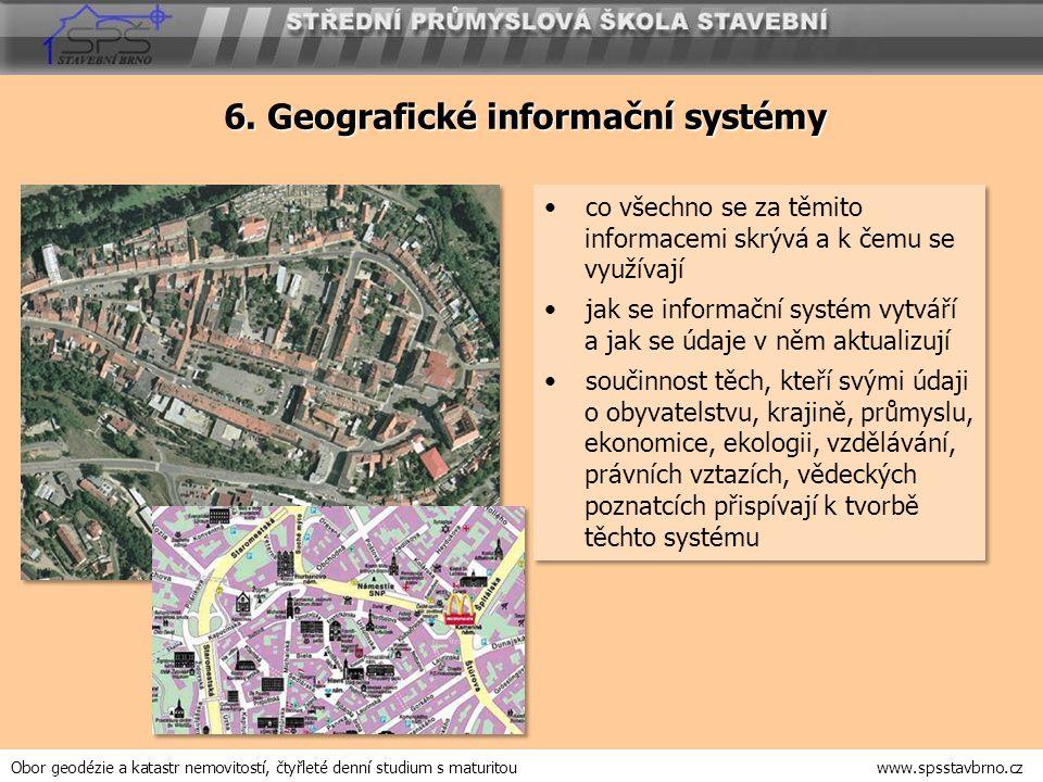 6. Geografické informační systémy co všechno se za těmito informacemi skrývá a k čemu se využívají jak se informační systém vytváří a jak se údaje v n