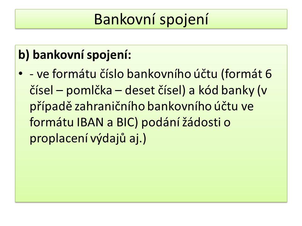 Bankovní spojení b) bankovní spojení: - ve formátu číslo bankovního účtu (formát 6 čísel – pomlčka – deset čísel) a kód banky (v případě zahraničního bankovního účtu ve formátu IBAN a BIC) podání žádosti o proplacení výdajů aj.) b) bankovní spojení: - ve formátu číslo bankovního účtu (formát 6 čísel – pomlčka – deset čísel) a kód banky (v případě zahraničního bankovního účtu ve formátu IBAN a BIC) podání žádosti o proplacení výdajů aj.)