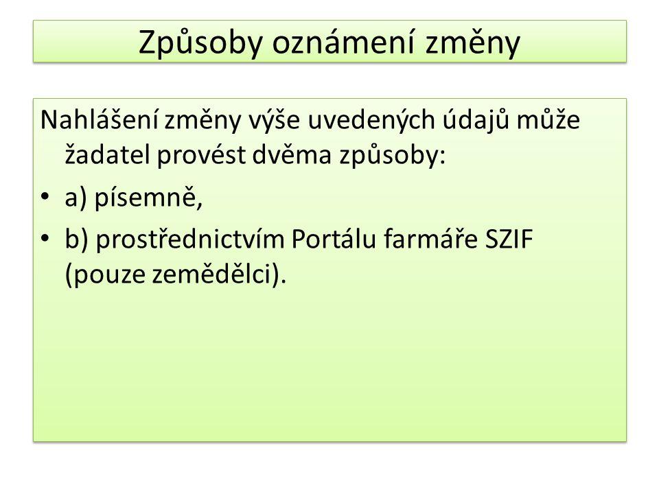 Způsoby oznámení změny Nahlášení změny výše uvedených údajů může žadatel provést dvěma způsoby: a) písemně, b) prostřednictvím Portálu farmáře SZIF (pouze zemědělci).