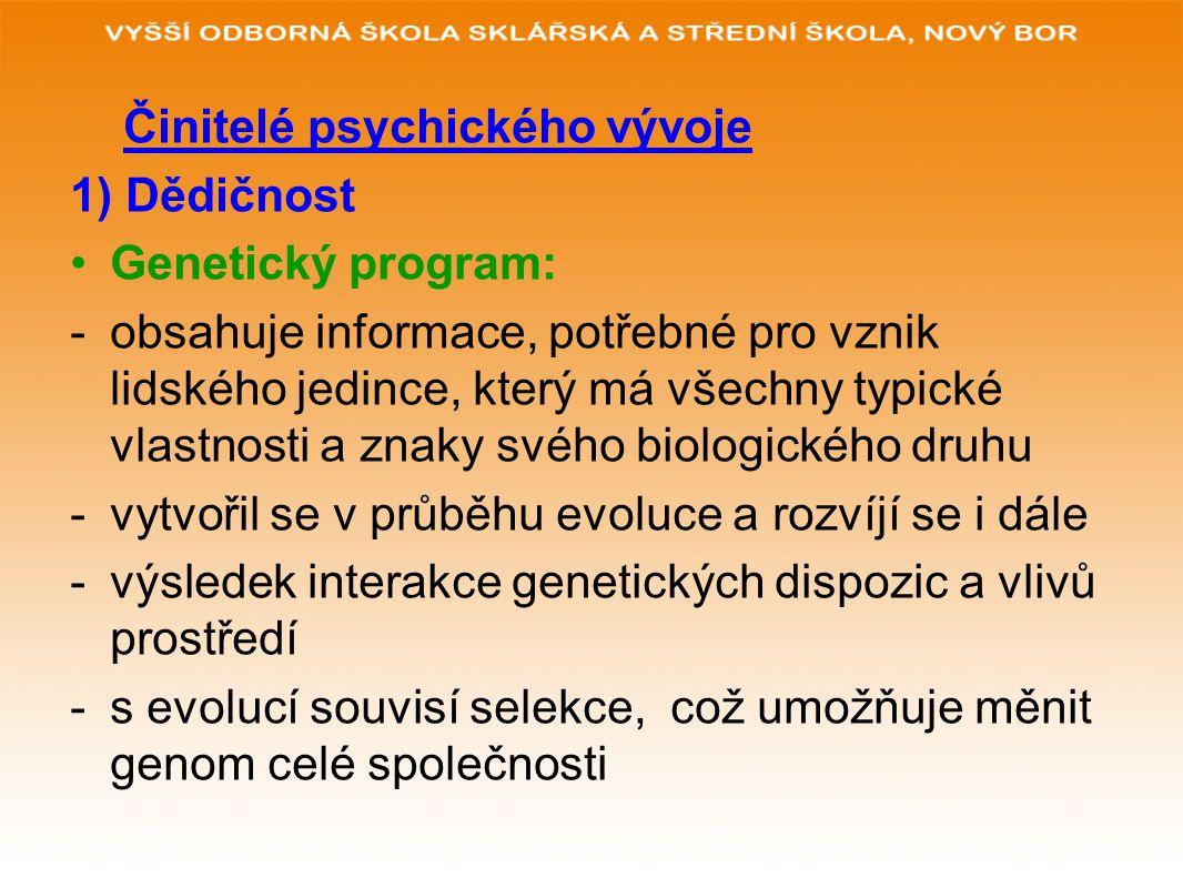 Činitelé psychického vývoje 1) Dědičnost Genetický program: -obsahuje informace, potřebné pro vznik lidského jedince, který má všechny typické vlastno