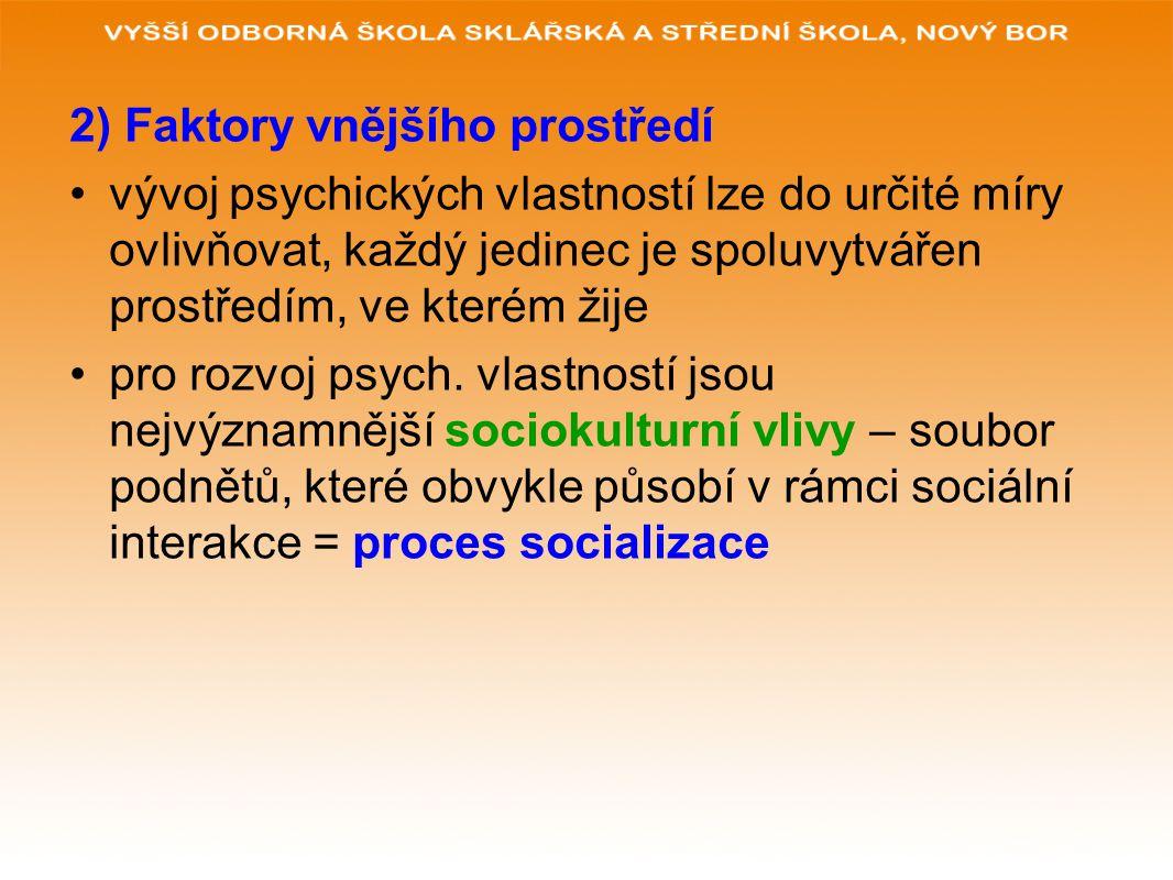 2) Faktory vnějšího prostředí vývoj psychických vlastností lze do určité míry ovlivňovat, každý jedinec je spoluvytvářen prostředím, ve kterém žije pr