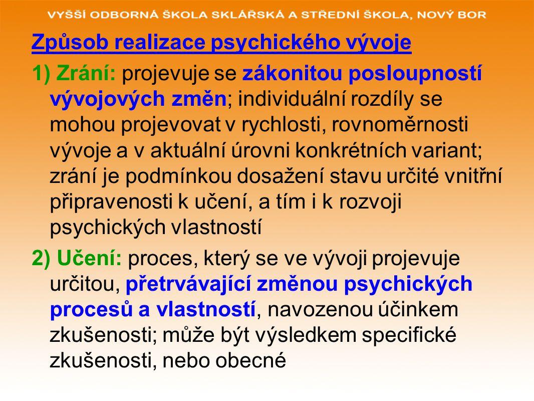 Způsob realizace psychického vývoje 1) Zrání: projevuje se zákonitou posloupností vývojových změn; individuální rozdíly se mohou projevovat v rychlost