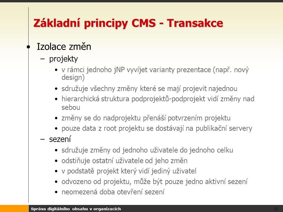 Správa digitálního obsahu v organizacích 12 Základní principy CMS - Transakce Izolace změn –projekty v rámci jednoho jNP vyvíjet varianty prezentace (např.