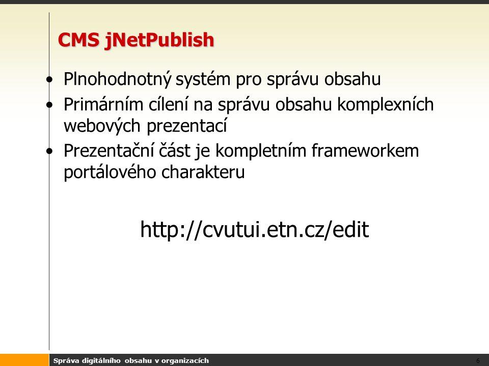 Správa digitálního obsahu v organizacích 6 CMS jNetPublish Plnohodnotný systém pro správu obsahu Primárním cílení na správu obsahu komplexních webovýc