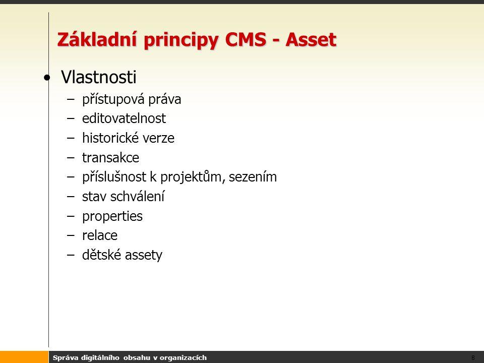 Správa digitálního obsahu v organizacích 8 Základní principy CMS - Asset Vlastnosti –přístupová práva –editovatelnost –historické verze –transakce –př